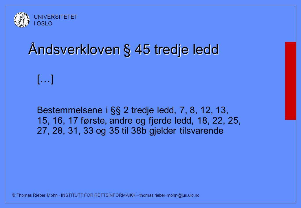 © Thomas Rieber-Mohn - INSTITUTT FOR RETTSINFORMAIKK – thomas.rieber-mohn@jus.uio.no UNIVERSITETET I OSLO Åndsverkloven § 45 tredje ledd […] Bestemmelsene i §§ 2 tredje ledd, 7, 8, 12, 13, 15, 16, 17 første, andre og fjerde ledd, 18, 22, 25, 27, 28, 31, 33 og 35 til 38b gjelder tilsvarende