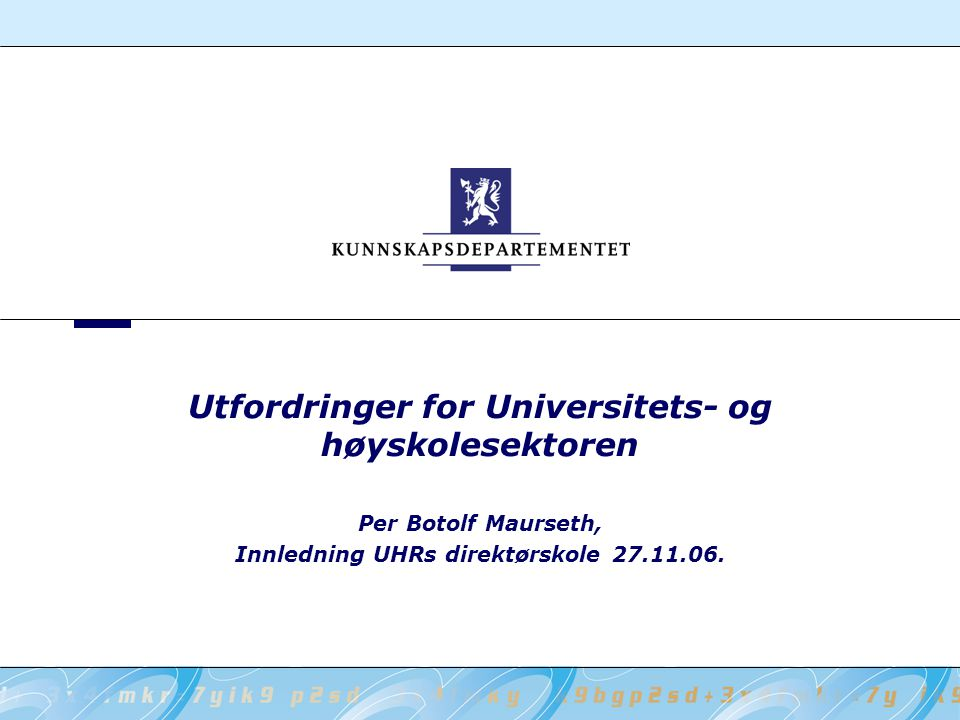 Utfordringer for Universitets- og høyskolesektoren Per Botolf Maurseth, Innledning UHRs direktørskole 27.11.06.