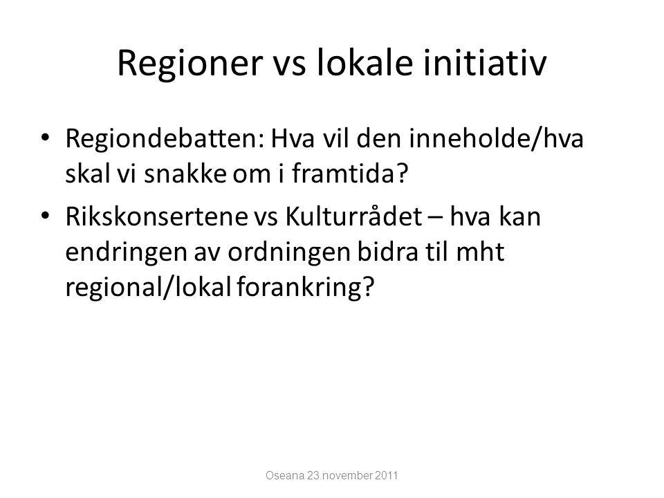 Regioner vs lokale initiativ Regiondebatten: Hva vil den inneholde/hva skal vi snakke om i framtida? Rikskonsertene vs Kulturrådet – hva kan endringen