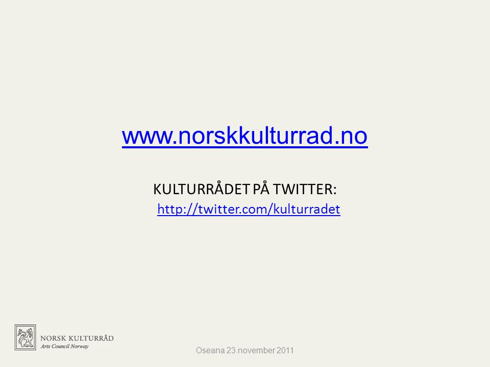 www.norskkulturrad.no www.norskkulturrad.no KULTURRÅDET PÅ TWITTER: http://twitter.com/kulturradet http://twitter.com/kulturradet Oseana 23.november 2