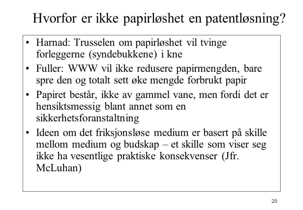 20 Hvorfor er ikke papirløshet en patentløsning? Harnad: Trusselen om papirløshet vil tvinge forleggerne (syndebukkene) i kne Fuller: WWW vil ikke red