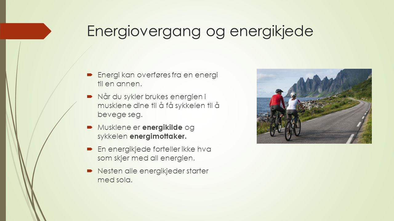 Energiovergang og energikjede  Energi kan overføres fra en energi til en annen.  Når du sykler brukes energien i musklene dine til å få sykkelen til