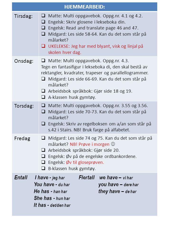 HJEMMEARBEID: Tirsdag:  Matte: Multi oppgavebok. Oppg.nr. 4.1 og 4.2.  Engelsk: Skriv glosene i lekseboka din.  Engelsk: Read and translate page 46