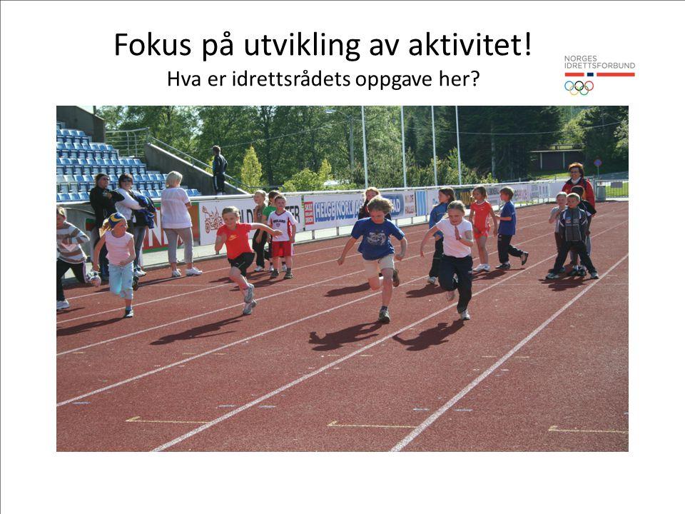 Fokus på utvikling av aktivitet! Hva er idrettsrådets oppgave her?