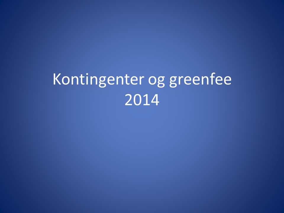 Kontingenter og greenfee 2014