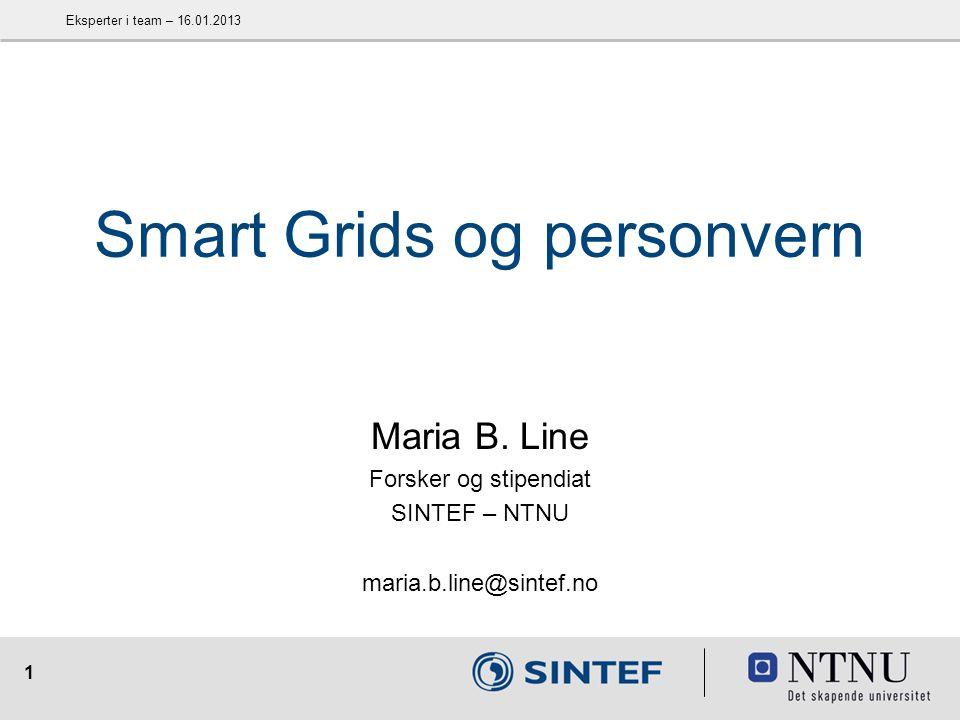 1 Smart Grids og personvern Maria B. Line Forsker og stipendiat SINTEF – NTNU maria.b.line@sintef.no Eksperter i team – 16.01.2013