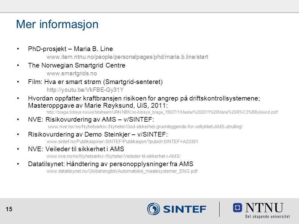 15 Mer informasjon PhD-prosjekt – Maria B. Line www.item.ntnu.no/people/personalpages/phd/maria.b.line/start The Norwegian Smartgrid Centre www.smartg