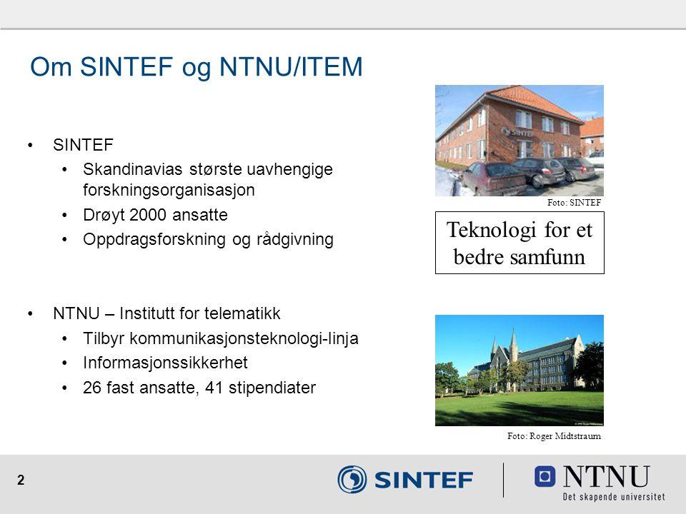 2 SINTEF Skandinavias største uavhengige forskningsorganisasjon Drøyt 2000 ansatte Oppdragsforskning og rådgivning NTNU – Institutt for telematikk Til