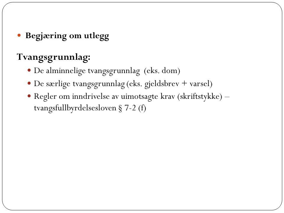 10 Begjæring om utlegg Tvangsgrunnlag: De alminnelige tvangsgrunnlag (eks.