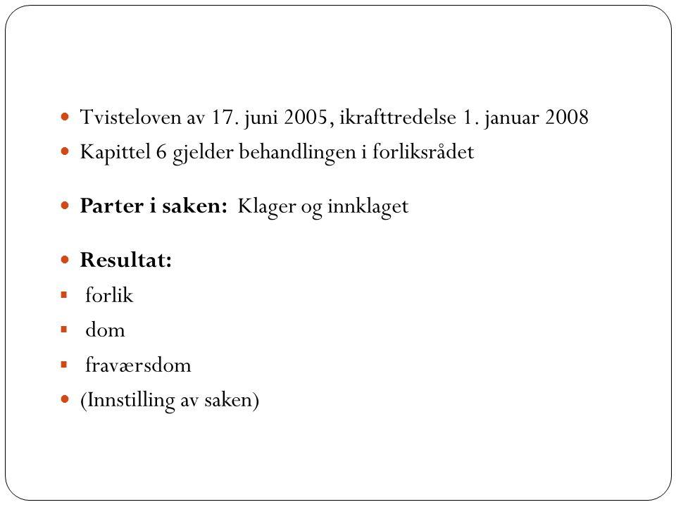 8 Tvisteloven av 17. juni 2005, ikrafttredelse 1. januar 2008 Kapittel 6 gjelder behandlingen i forliksrådet Parter i saken: Klager og innklaget Resul