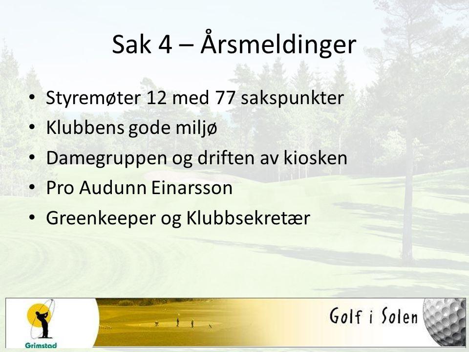 Sak 4 – Årsmeldinger Styremøter 12 med 77 sakspunkter Klubbens gode miljø Damegruppen og driften av kiosken Pro Audunn Einarsson Greenkeeper og Klubbs