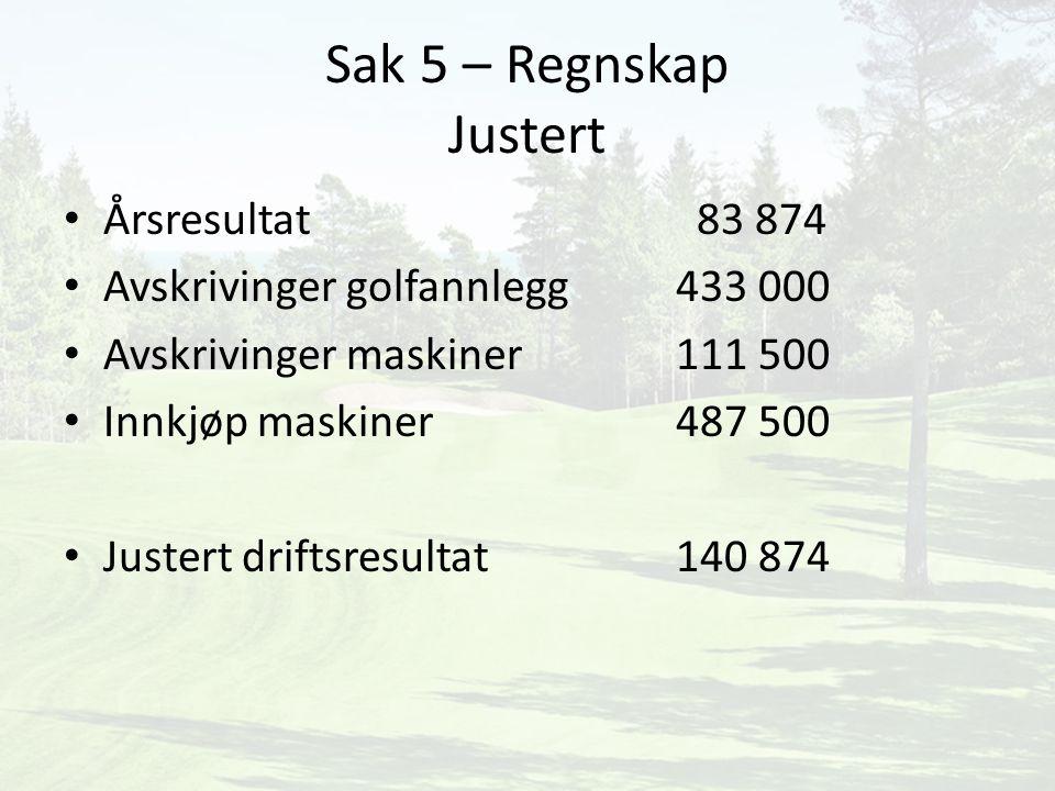 Sak 5 – Regnskap Justert Årsresultat 83 874 Avskrivinger golfannlegg 433 000 Avskrivinger maskiner 111 500 Innkjøp maskiner 487 500 Justert driftsresultat 140 874
