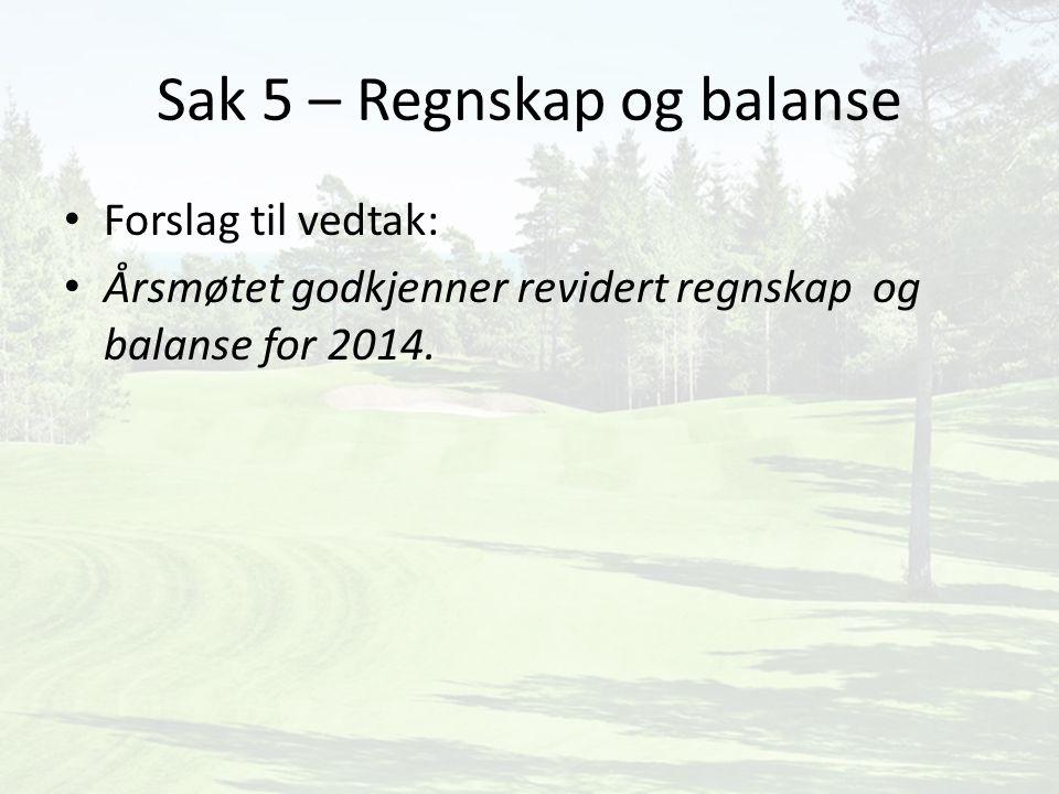 Sak 5 – Regnskap og balanse Forslag til vedtak: Årsmøtet godkjenner revidert regnskap og balanse for 2014.
