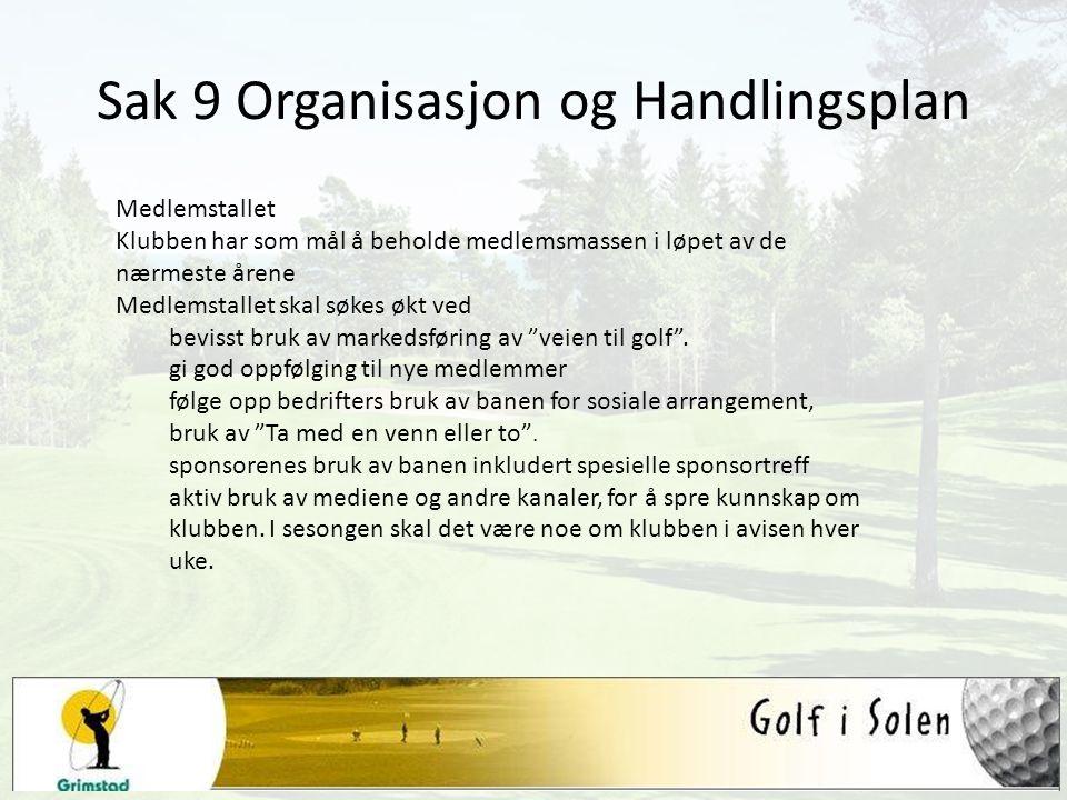Sak 9 Organisasjon og Handlingsplan Medlemstallet Klubben har som mål å beholde medlemsmassen i løpet av de nærmeste årene Medlemstallet skal søkes økt ved bevisst bruk av markedsføring av veien til golf .