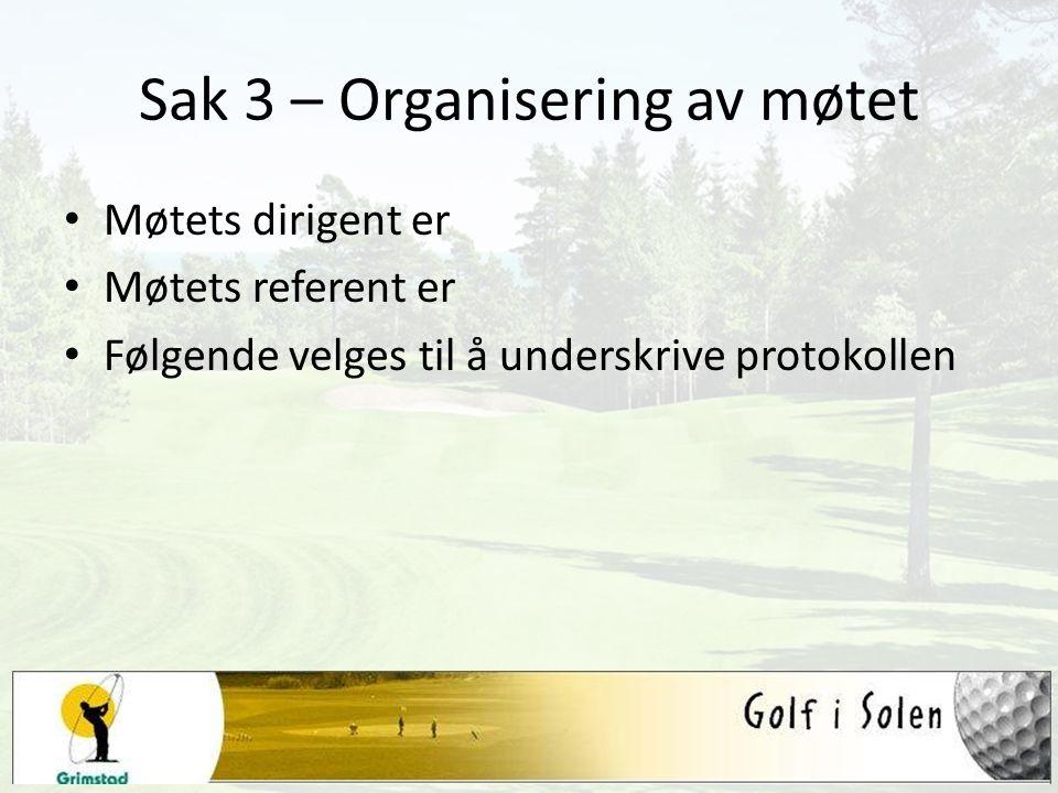 Sak 3 – Organisering av møtet Møtets dirigent er Møtets referent er Følgende velges til å underskrive protokollen