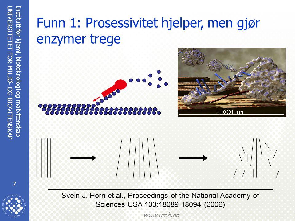 Institutt for kjemi, bioteknologi og matvitenskap 7 UNIVERSITETET FOR MILJØ- OG BIOVITENSKAP www.umb.no Funn 1: Prosessivitet hjelper, men gjør enzymer trege Svein J.