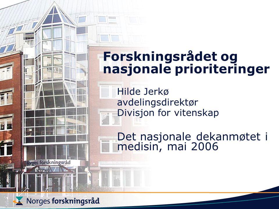 Forskningsrådet og nasjonale prioriteringer Hilde Jerkø avdelingsdirektør Divisjon for vitenskap Det nasjonale dekanmøtet i medisin, mai 2006