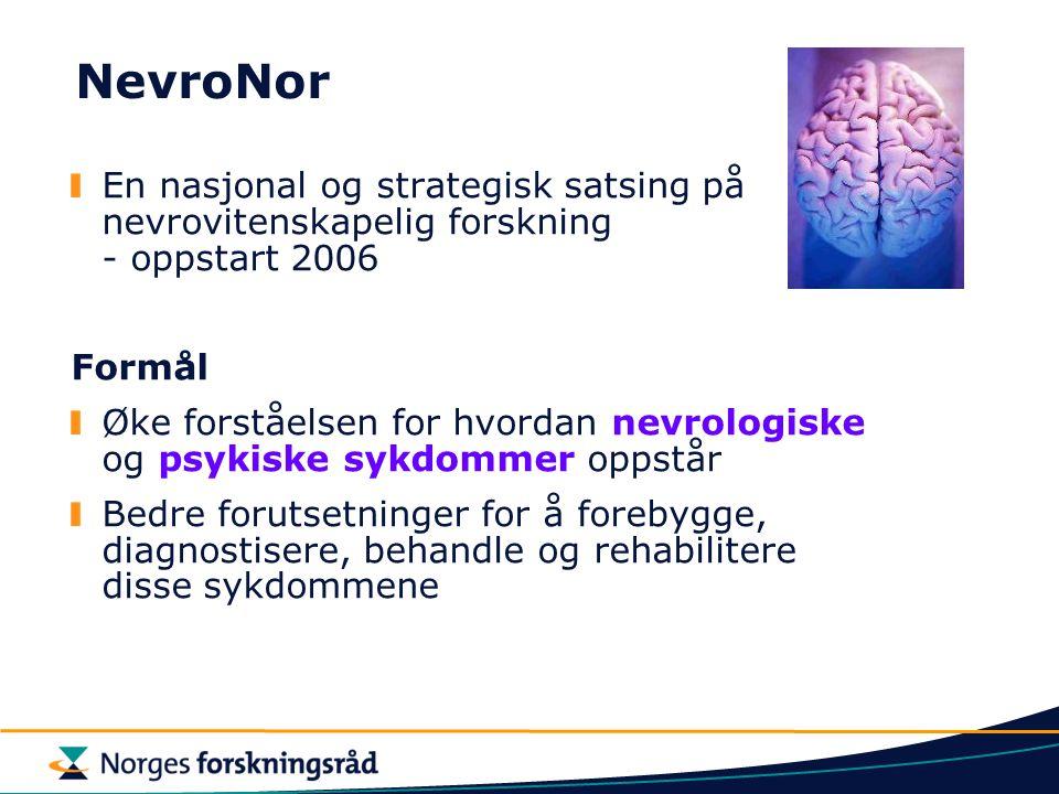 NevroNor En nasjonal og strategisk satsing på nevrovitenskapelig forskning - oppstart 2006 Formål Øke forståelsen for hvordan nevrologiske og psykiske sykdommer oppstår Bedre forutsetninger for å forebygge, diagnostisere, behandle og rehabilitere disse sykdommene