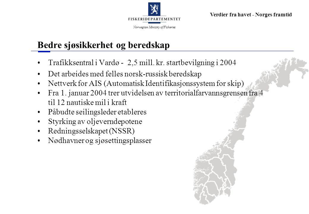 Norwegian Ministry of Fisheries Verdier fra havet - Norges framtid Bedre sjøsikkerhet og beredskap Trafikksentral i Vardø - 2,5 mill.