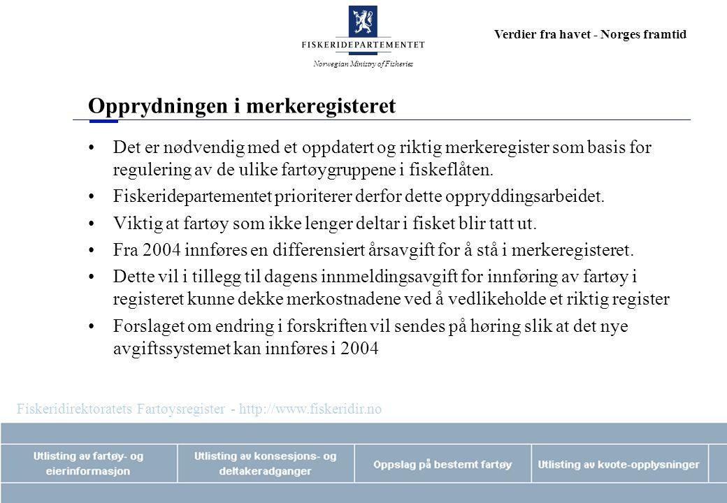 Norwegian Ministry of Fisheries Verdier fra havet - Norges framtid Opprydningen i merkeregisteret Det er nødvendig med et oppdatert og riktig merkeregister som basis for regulering av de ulike fartøygruppene i fiskeflåten.