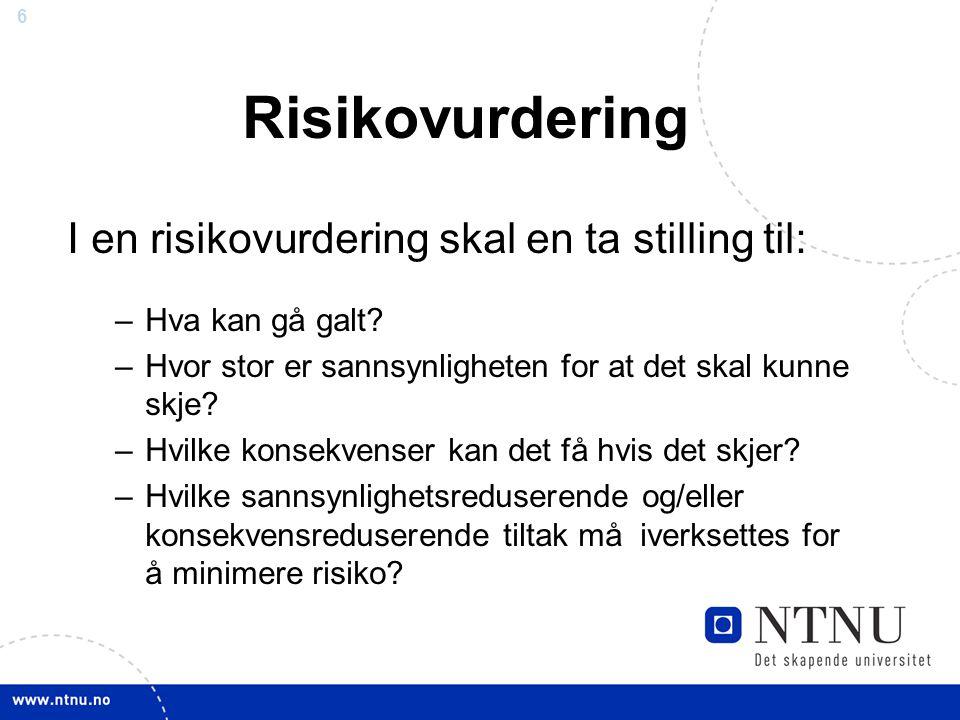 6 Risikovurdering I en risikovurdering skal en ta stilling til: –Hva kan gå galt.