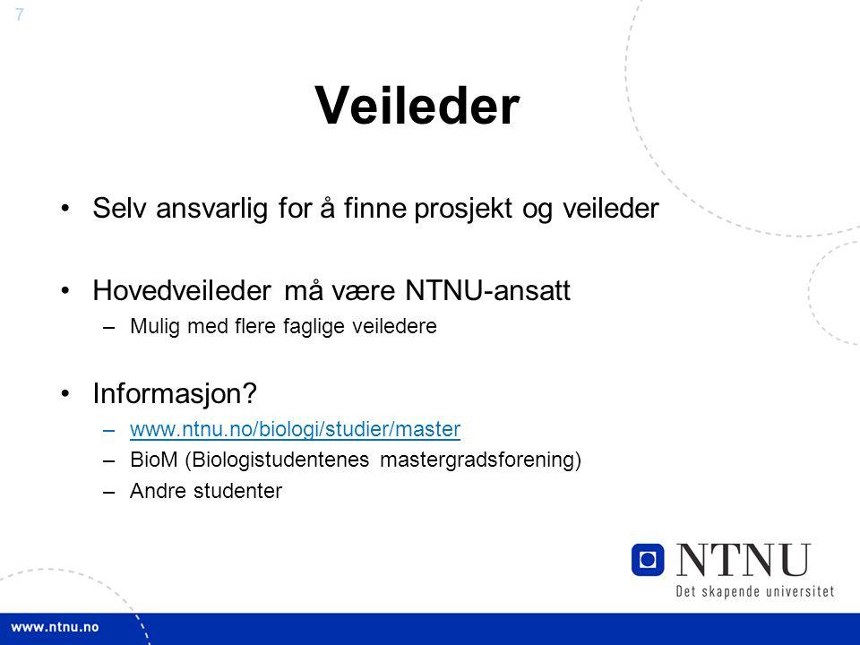 7 Veileder Selv ansvarlig for å finne prosjekt og veileder Hovedveileder må være NTNU-ansatt –Mulig med flere faglige veiledere Informasjon.