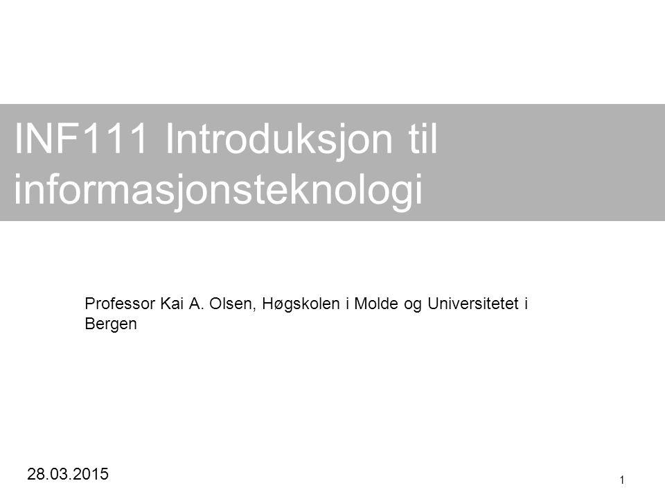 28.03.2015 1 INF111 Introduksjon til informasjonsteknologi Professor Kai A. Olsen, Høgskolen i Molde og Universitetet i Bergen