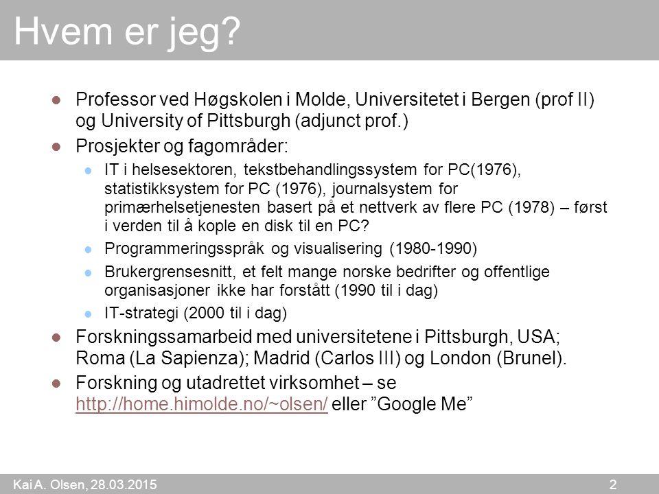 Kai A. Olsen, 28.03.2015 2 Hvem er jeg? Professor ved Høgskolen i Molde, Universitetet i Bergen (prof II) og University of Pittsburgh (adjunct prof.)