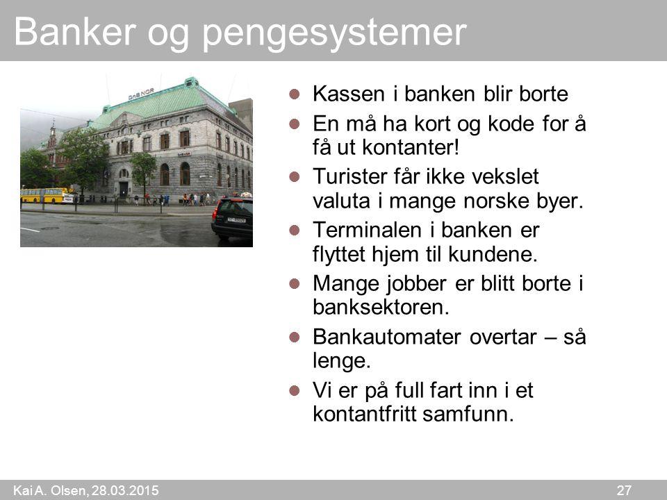 Kai A. Olsen, 28.03.2015 27 Banker og pengesystemer Kassen i banken blir borte En må ha kort og kode for å få ut kontanter! Turister får ikke vekslet