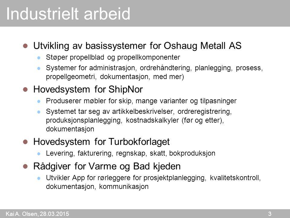 Kai A. Olsen, 28.03.2015 3 Industrielt arbeid Utvikling av basissystemer for Oshaug Metall AS Støper propellblad og propellkomponenter Systemer for ad