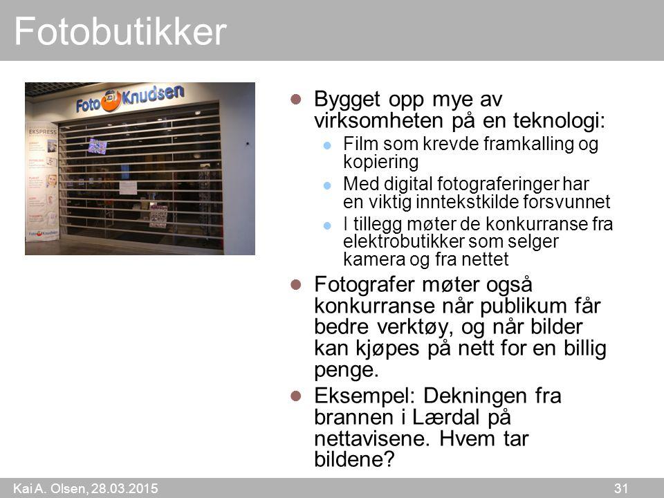 Kai A. Olsen, 28.03.2015 31 Fotobutikker Bygget opp mye av virksomheten på en teknologi: Film som krevde framkalling og kopiering Med digital fotograf
