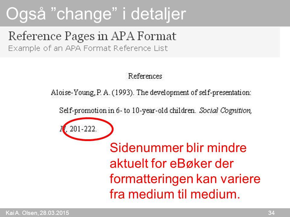 """Kai A. Olsen, 28.03.2015 34 Også """"change"""" i detaljer Sidenummer blir mindre aktuelt for eBøker der formatteringen kan variere fra medium til medium."""