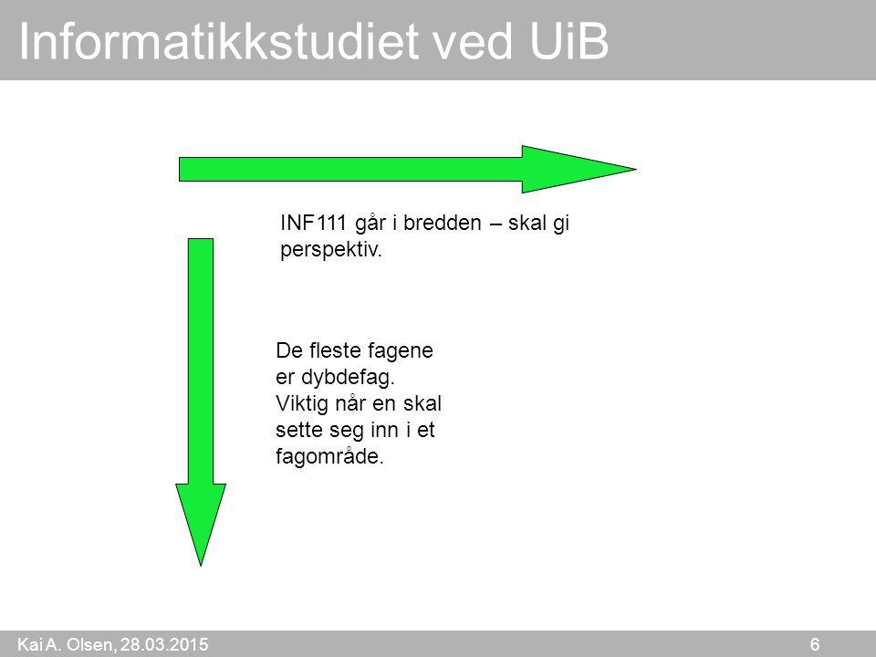 Kai A. Olsen, 28.03.2015 6 Informatikkstudiet ved UiB De fleste fagene er dybdefag. Viktig når en skal sette seg inn i et fagområde. INF111 går i bred