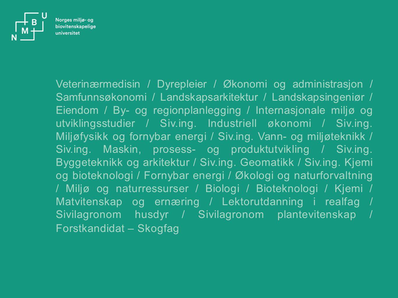 Veterinærmedisin / Dyrepleier / Økonomi og administrasjon / Samfunnsøkonomi / Landskapsarkitektur / Landskapsingeniør / Eiendom / By- og regionplanleg