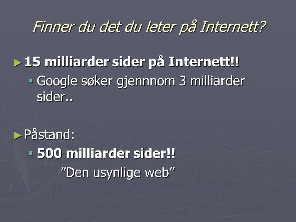 Finner du det du leter på Internett. ► 15 milliarder sider på Internett!.