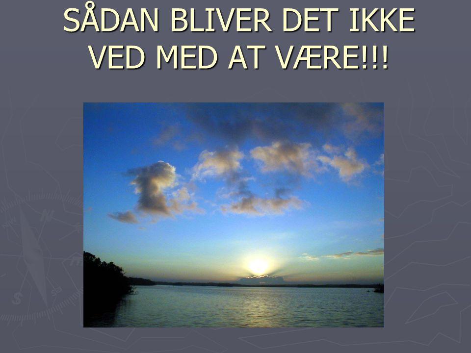 SÅDAN BLIVER DET IKKE VED MED AT VÆRE!!!