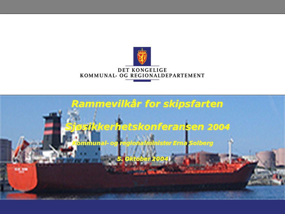 Rammevilkår for skipsfarten Sjøsikkerhetskonferansen 2004 Kommunal- og regionalminister Erna Solberg 5. Oktober 2004
