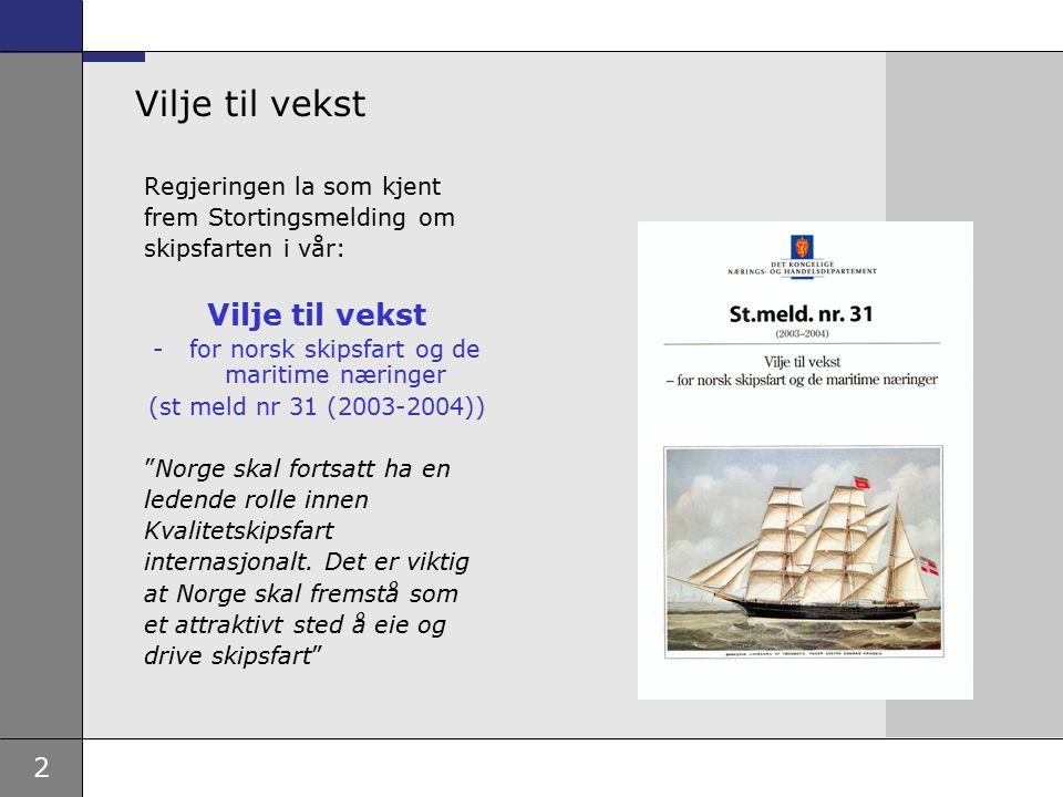 2 Vilje til vekst Regjeringen la som kjent frem Stortingsmelding om skipsfarten i vår: Vilje til vekst -for norsk skipsfart og de maritime næringer (s