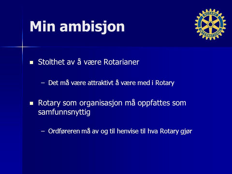 Min ambisjon Stolthet av å være Rotarianer – –Det må være attraktivt å være med i Rotary Rotary som organisasjon må oppfattes som samfunnsnyttig – –Ordføreren må av og til henvise til hva Rotary gjør