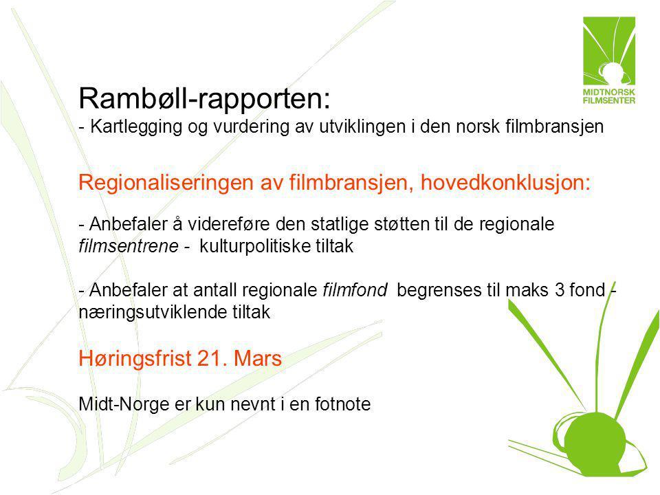 Rambøll-rapporten: - Kartlegging og vurdering av utviklingen i den norsk filmbransjen Regionaliseringen av filmbransjen, hovedkonklusjon: - Anbefaler