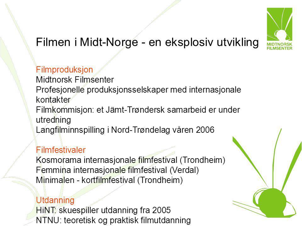 Filmen i Midt-Norge - en eksplosiv utvikling Filmproduksjon Midtnorsk Filmsenter Profesjonelle produksjonsselskaper med internasjonale kontakter Filmk
