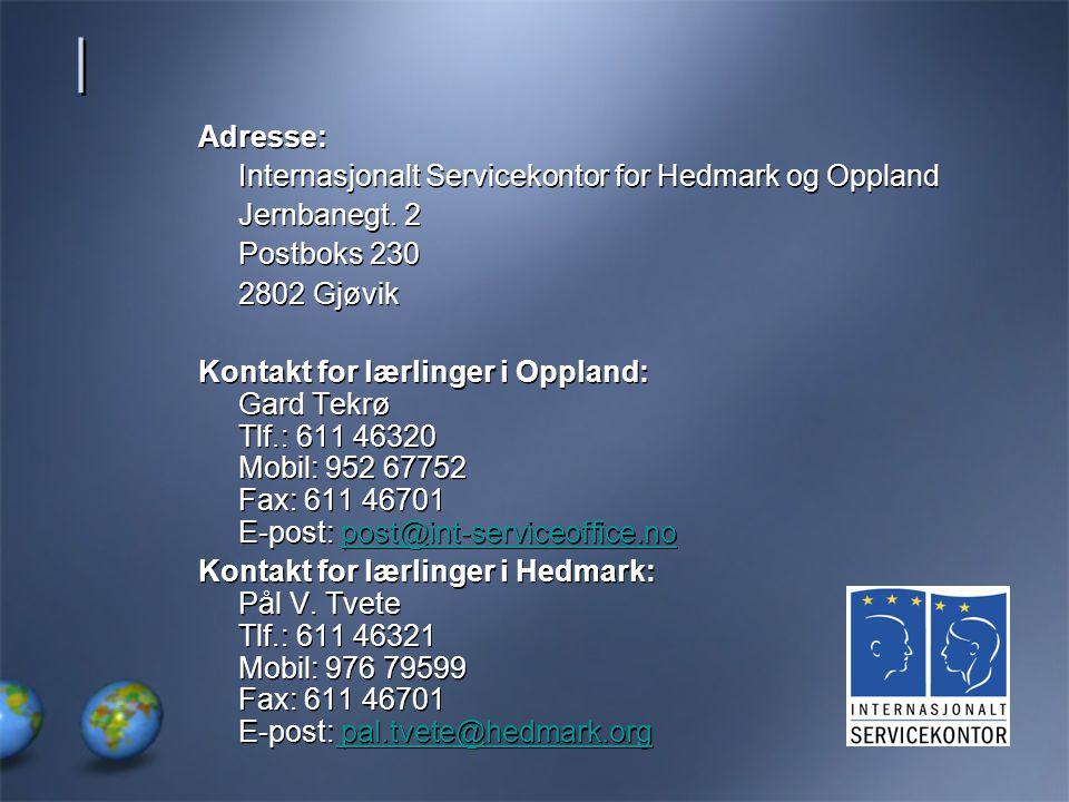 | | Adresse: Internasjonalt Servicekontor for Hedmark og Oppland Jernbanegt. 2 Postboks 230 2802 Gjøvik Kontakt for lærlinger i Oppland: Gard Tekrø Tl
