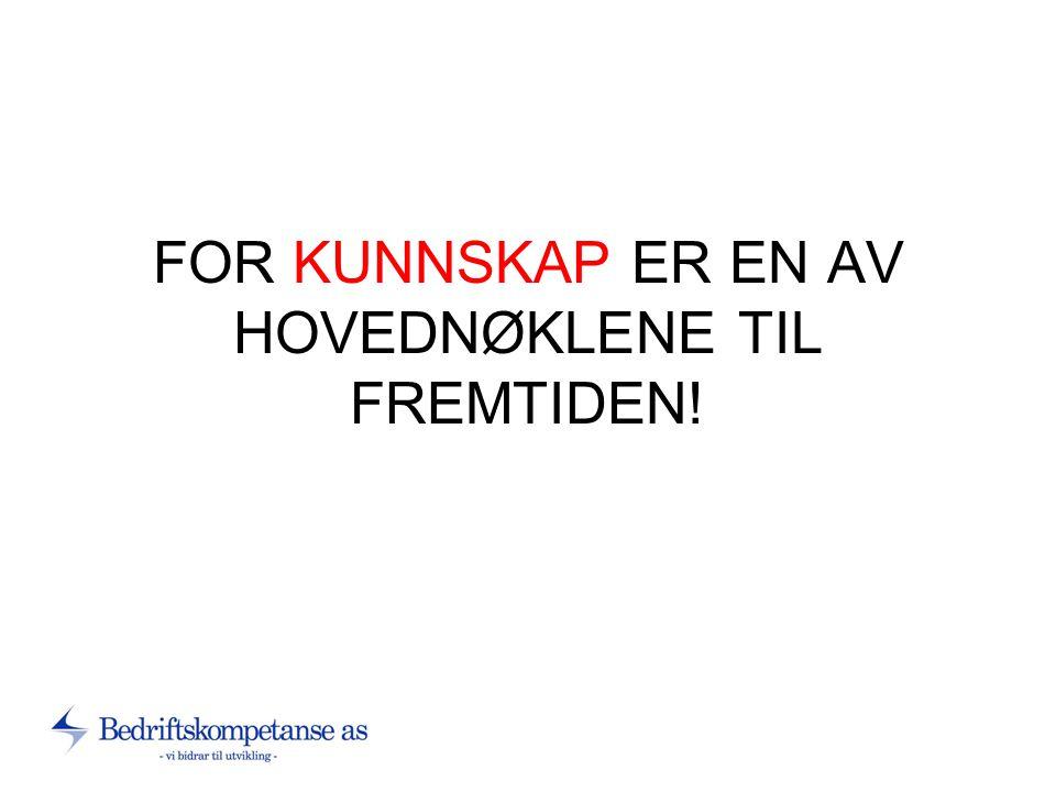 FOR KUNNSKAP ER EN AV HOVEDNØKLENE TIL FREMTIDEN!