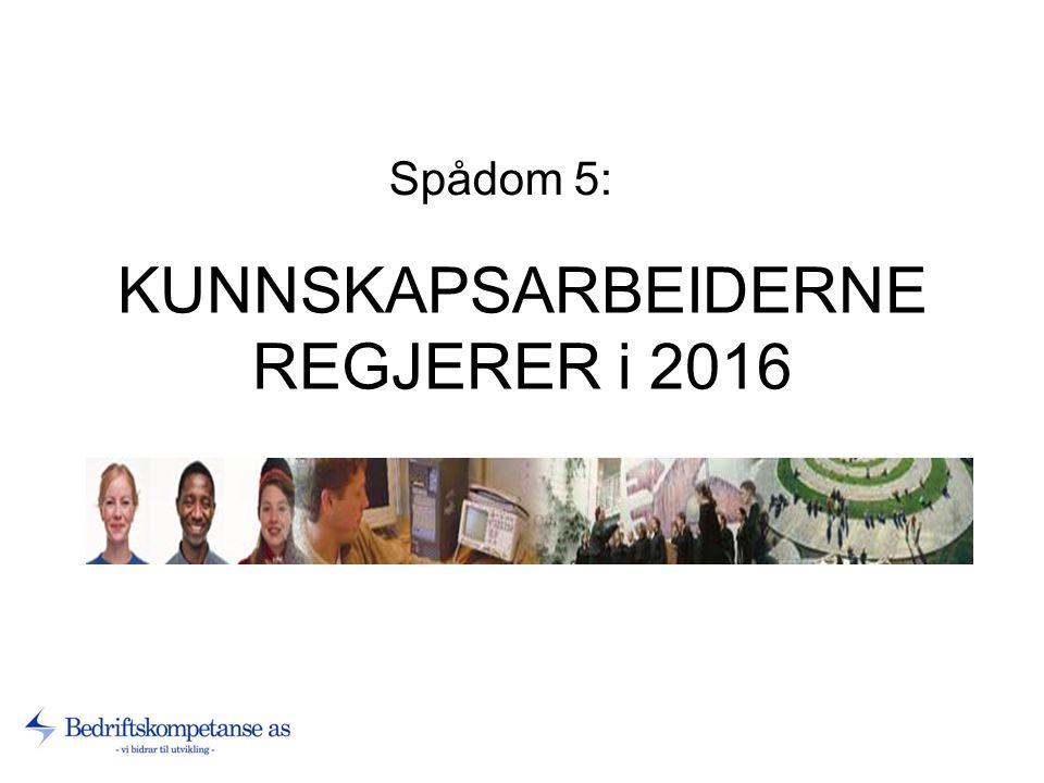 KUNNSKAPSARBEIDERNE REGJERER i 2016 Spådom 5:.