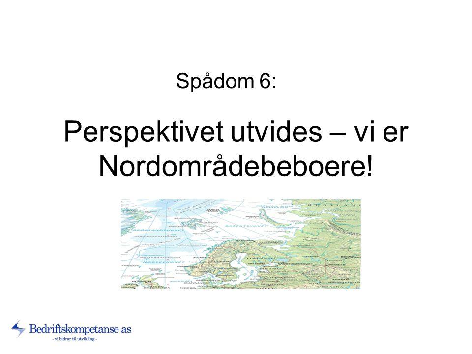 Perspektivet utvides – vi er Nordområdebeboere! Spådom 6:.