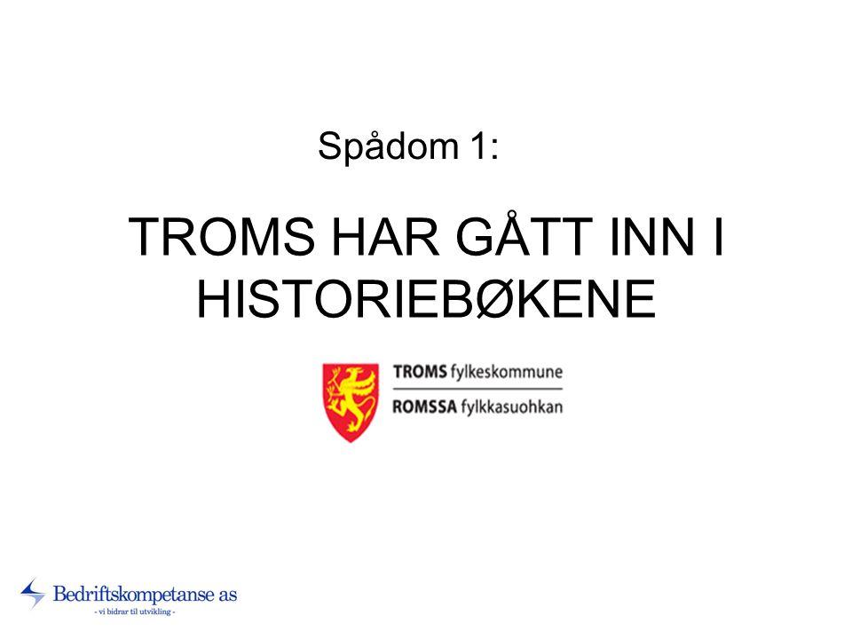 TROMS HAR GÅTT INN I HISTORIEBØKENE Spådom 1: