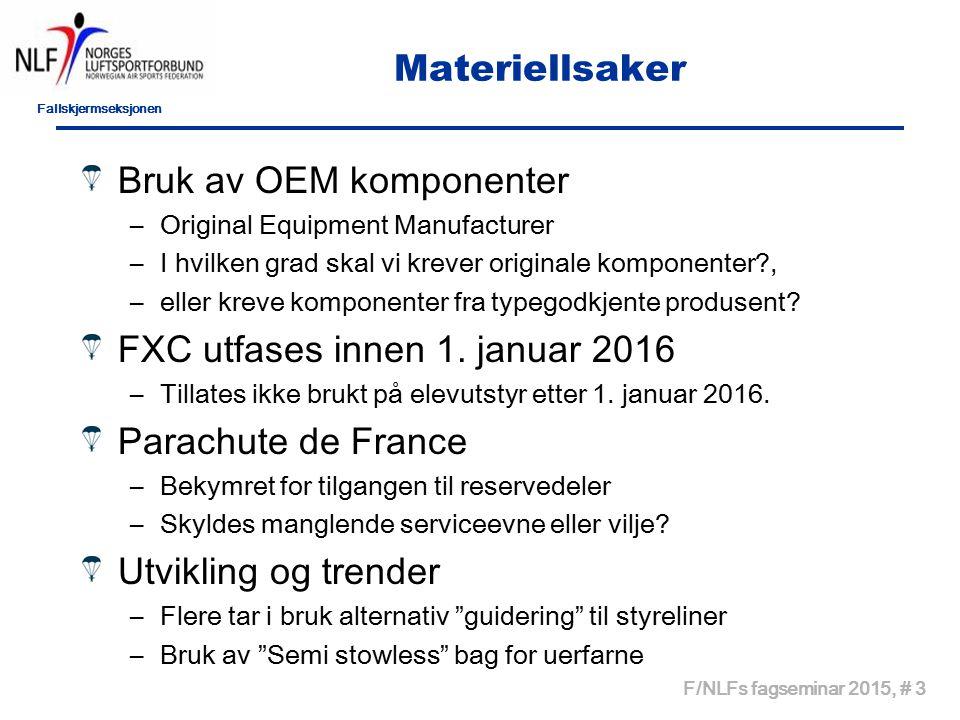 Fallskjermseksjonen F/NLFs fagseminar 2015, # 3 Materiellsaker Bruk av OEM komponenter –Original Equipment Manufacturer –I hvilken grad skal vi krever originale komponenter , –eller kreve komponenter fra typegodkjente produsent.