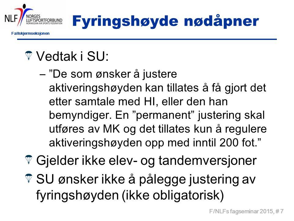 Fallskjermseksjonen F/NLFs fagseminar 2015, # 7 Fyringshøyde nødåpner Vedtak i SU: – De som ønsker å justere aktiveringshøyden kan tillates å få gjort det etter samtale med HI, eller den han bemyndiger.