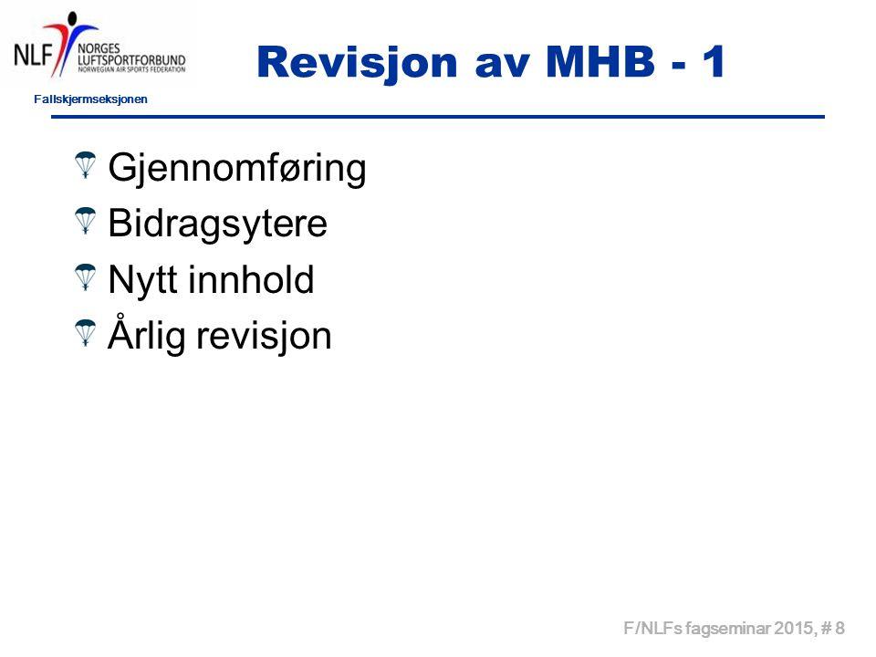 Fallskjermseksjonen F/NLFs fagseminar 2015, # 8 Revisjon av MHB - 1 Gjennomføring Bidragsytere Nytt innhold Årlig revisjon