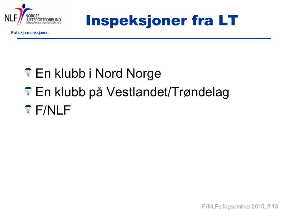 Fallskjermseksjonen F/NLFs fagseminar 2015, # 13 Inspeksjoner fra LT En klubb i Nord Norge En klubb på Vestlandet/Trøndelag F/NLF